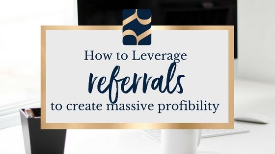 Leverage referrals, relationship building