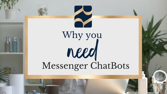 The Top 6 Reasons You NEED a Facebook Messenger ChatBot to Absolutely Crush Your Goals in 2018